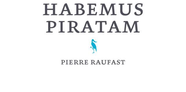 Habemus Piratam de Pierre Raufast