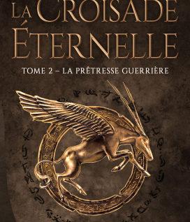 La Croisade éternelle T2 La Prêtresse guerrière