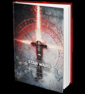 Le Mythe Star Wars - Épisodes VII,VIII & IX - Disney et l'héritage de George Lucas
