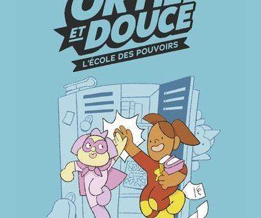 Ortie et Douce - L'école des pouvoirs